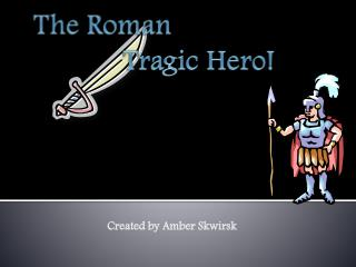 The Roman              Tragic Hero!