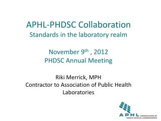 Riki Merrick, MPH  Contractor to Association  of Public Health  Laboratories