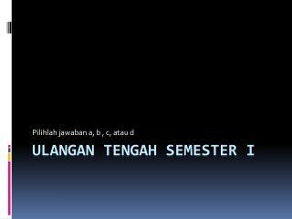 Ulangan tengah semester I