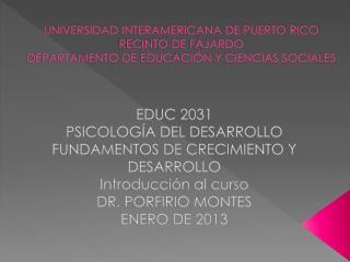 EDUC 2031 PSICOLOGÍA DEL DESARROLLO FUNDAMENTOS DE CRECIMIENTO Y DESARROLLO Introducción al curso
