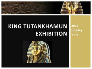 King  T utankhamun Exhibition