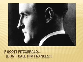F Scott Fitzgerald…   (Don't call him  frances !!)