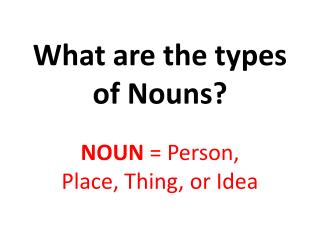 What are the types of Nouns?