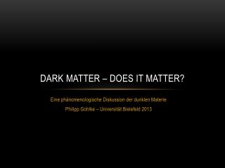 Dark Matter – Does it matter?