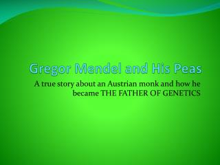 Gregor  Mendel and His Peas