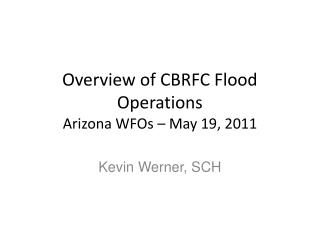 Overview of CBRFC Flood Operations Arizona  WFOs  – May 19, 2011