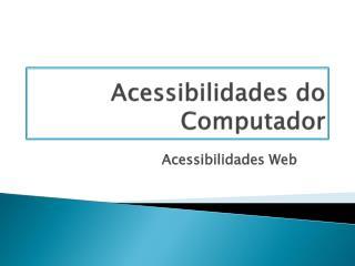 Acessibilidades do Computador