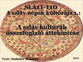 SLA 11-110 A szláv népek kultúrája 1. : A szláv kultúrák összefoglaló áttekintése