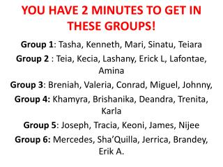 YOU HAVE 2 MINUTES TO GET IN THESE GROUPS!
