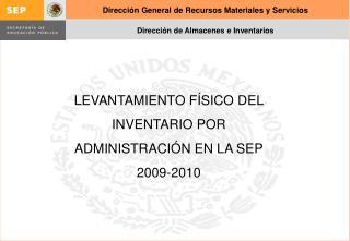 LEVANTAMIENTO FÍSICO DEL INVENTARIO POR ADMINISTRACIÓN EN LA  SEP 2009-2010