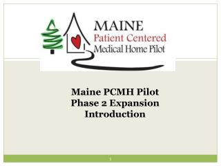 Maine PCMH Pilot  Phase 2 Expansion Introduction