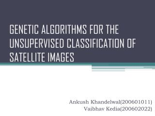 GENETIC ALGORITHMS FOR THE UNSUPERVISED CLASSIFICATION  OF SATELLITE  IMAGES