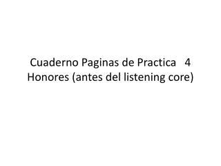 Cuaderno Paginas de Practica4 Honores (antes del  listening core )
