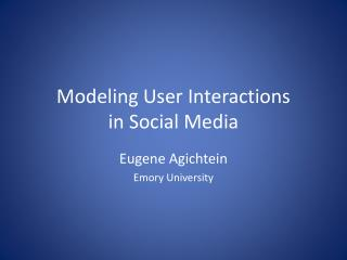 Modeling User Interactions  in Social Media