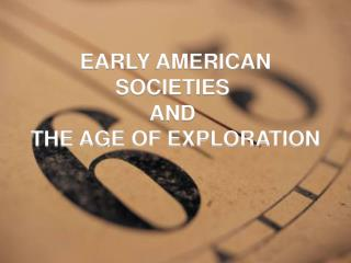 EARLY AMERICAN SOCIETIES  AND  THE AGE OF EXPLORATION