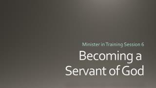 Becoming a  Servant of God