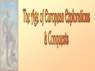 The Age of European Explorations & Conquests