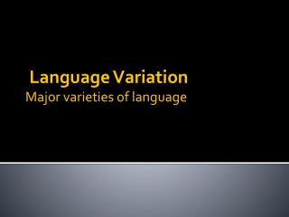 Language Variation  Major varieties of language