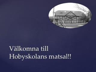 Välkomna till Hobyskolans matsal!!