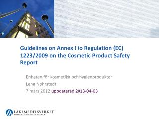 Guidelines  on Annex I to  Regulation  (EC) 1223/2009 on the Cosmetic  Product Safety  Report