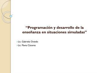 """""""Programación y desarrollo de la enseñanza en situaciones simuladas"""" Lic. Gabriela Oviedo"""