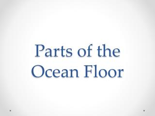Parts of the Ocean Floor
