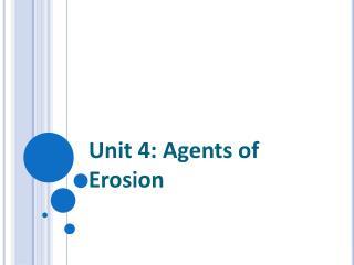 Unit 4: Agents of Erosion