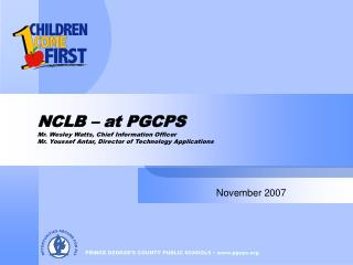 NCLB   at PGCPS Mr. Wesley Watts, Chief Information Officer Mr. Youssef Antar, Director of Technology Applications