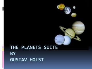 The Planets SuitE  by  Gustav  Holst