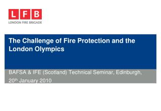 The Challenge of Fire Protection and the London Olympics
