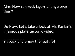 Aim: How can rock layers change over time?