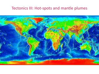Tectonics  III:  Hot-spots  and  mantle plumes