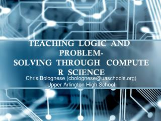 TEACHING  LOGIC  AND   PROBLEM-SOLVING  THROUGH   COMPUTER  SCIENCE