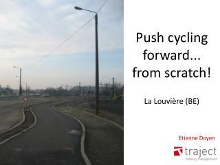 Push cycling forward... from scratch! La Louvière (BE)