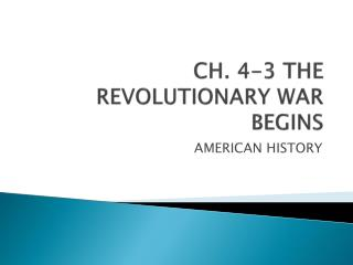CH. 4-3 THE REVOLUTIONARY WAR BEGINS