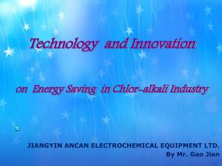 Technology  and Innovation  on  Energy Saving  in  Chlor -alkali Industry