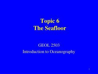 Topic 6 The Seafloor