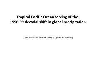Tropical Pacific Ocean forcing of the  1998 - 99  decadal shift in global precipitation