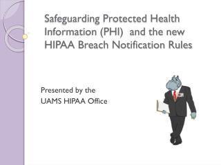 Safeguarding Protected Health Information PHI  and the new HIPAA Breach Notification Rules