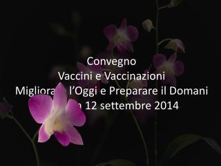 Convegno Vaccini e Vaccinazioni Migliorare l'Oggi e Preparare il Domani Genova 12 settembre 2014