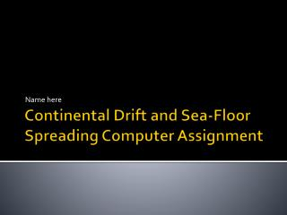 Continental Drift and Sea-Floor Spreading Computer Assignment