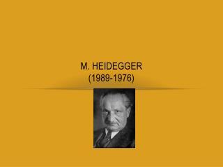 M.  Heidegger (1989-1976)