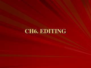 CH6. EDITING