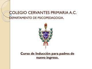 COLEGIO CERVANTES PRIMARIA A.C. DEPARTAMENTO DE PSICOPEDAGOGIA .
