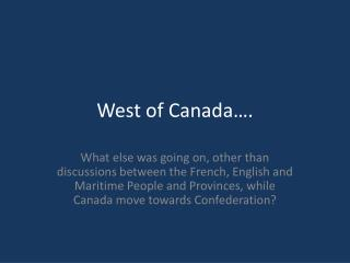 West of Canada….