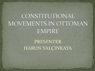 CONSTITUTIONAL MOVEMENTS IN OTTOMAN EMPIRE