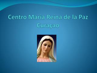 Centro Maria Reina de la Paz  Curaçao