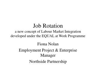 Job Rotation a new concept of Labour Market Integration developed under the EQUAL at Work Programme