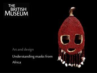 Art and design Understanding masks from Africa