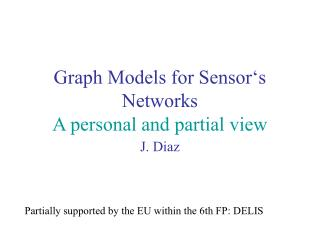 Graph Models for Sensor s Networks A personal and partial view